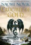 Crucible of Gold by Naomi Novik (Del Ray, 2012)