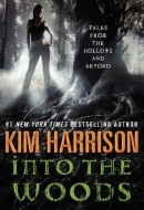 Into the Woods by Kim Harrison (Harper Voyager, 2012)
